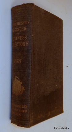 The Massachusetts Register and Business Directory 1878. Containing a record of State and County Officers, Merchants, Manufacturers, etc. No XCIX