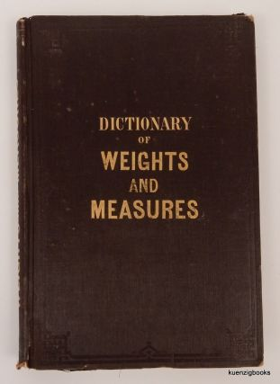 Universal Dictionary of Weights and Measures, Ancient and Modern; reduced to the Standards of the United States of America. J. H. Alexander.