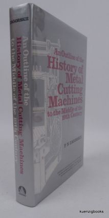 An Outline of the History of Metal Cutting Machines To the Middle of the 19th Century. F. N....
