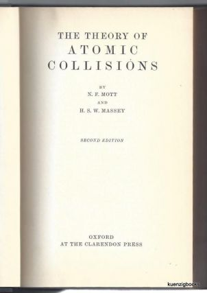 The Theory of Atomic Collisions. N. F. Mott, H. S. W. Massey