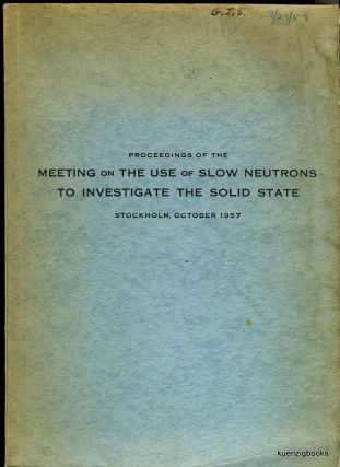 Proceedings of the Meeting on the Use of Slow Neutrons to Investigate the Solid State Stockholm,...