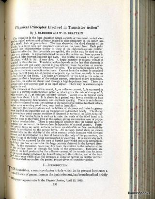 Physical Principles Involved in Transistor Action WITH Hole Injection in Germanium - Quantitative Studies and Filamentary Transistors WITH The Theory of P-n Junctions in Semiconductors and P-n Junction Transistors. J. Bardeen, W. H. Brattain, W. Shockley, G. L. Pearson, J. R. Haynes, Claude Shannon.