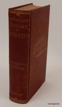 The Early and Later History of Petroleum with Authentic Facts in Regard to Its Development in Western Pennsylvania. J. T. Henry.