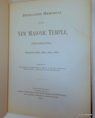 Dedication Memorial of the New Masonic Temple, Philadelphia, September 26th, 29th, 30th, 1873