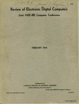Review of Electronic Digital Computers Joint AIEE-IRE Computer Conference - Papers and Discussions presented at the Joint AIEE-IRE Computer Conference Philadelphia PA December 10-12 1951. J. C. McPherson, Chairman.