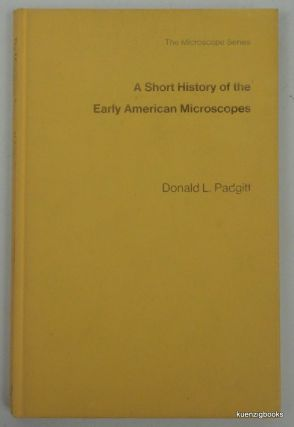 A Short History of Early American Microscopes. Donald L. Padgitt