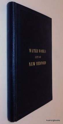 Report of the Acushnet Water Board, to the City Council. Containing 1. Operations of the Board for the Year 1870. 2. A History of the Works to the Close of the Same Year. 3,. The Rport of the Engineer and Superintendent to the Board, giving a Description of the Works. 4. A Description of the Pumping Engine, and a Statement of its Working, by a Board of Examiners.