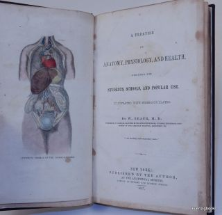 A Treatise on Anatomy, Physiology, and Health. Designed for Students, Schools, and Popular use. Illustrated with numerous plates. W. Beach.