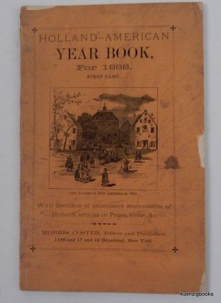 Holland-American year book, for 1888. First Part. With sketches of prominent descendants of Holland, articles in Prose, Verse, &c. Morris Coster.
