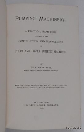 Pumping Machinery. A Practical Hand-Book relating to the Construction and Management of Steam and Power Pumping Machines. ... With upwards of Two hundred and sixty engravings, covering every essential detail in pump construction