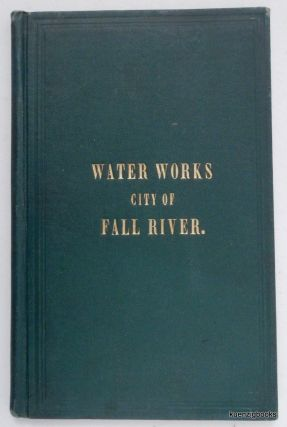 Report of the Watuppa Water Board, to the City Council ... January 1st, 1875 ... [Fall River...