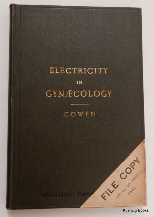 Electricity in Gynaecology [ Gynecology ]. Richard J. Cowen, etc, L. R. C. P. I., L. R. C. S. I.