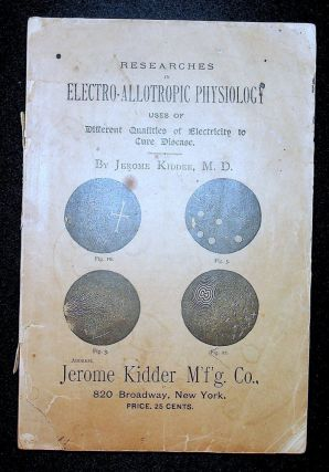 Researches in electro-allotropic physiology : uses of different qualities of electricity to cure...