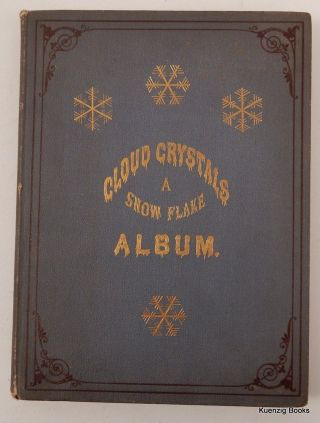 Cloud Crystals ; a Snow-Flake Album Collected and Edited by A Lady. Mrs. Frances E. Chickering