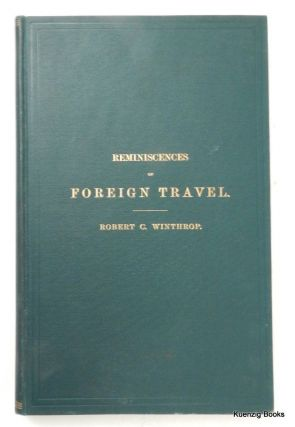 Reminiscences of Foreign Travel. A Fragment of Autobiography. Robert C. Winthrop