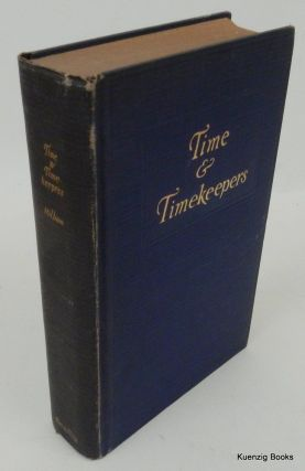 Time & Timekeepers including the History, Construction, Care, and Accuracy of Clocks and Watches....