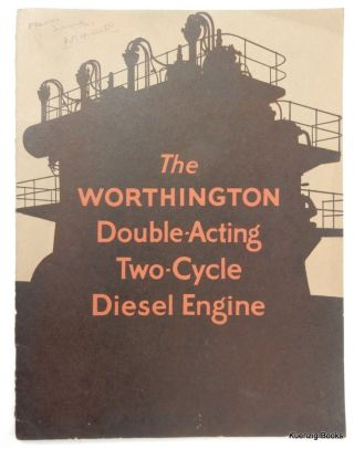 The Worthington Double-Acting Two-Cycle Diesel Engine Bulletin No. S-173 July 1927. Worthington Pump and Machinery Corporation.