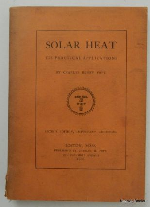 Solar Heat It's Practical Applications ... Second Edition, Important Additions. Charles Henry Pope.