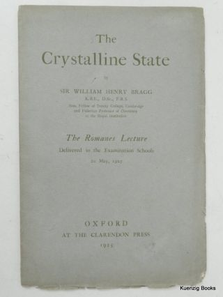 The Crystalline State - The Romanes Lecture Delivered in the Examination Schools 20 May, 1925. Sir William Henry Bragg.