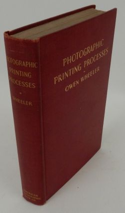 Photographic Printing Processes. Owen Wheeler.