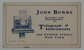 [ Trade card ] John Burry, Inventor and Manufacturer of Telegraph Instruments 654 Hudson Street, New York | Telephone, 2749 -- 18th. John Burry.