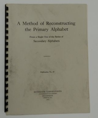 Riverbank Publications No. 15 : A Method of Reconstructing the Primary Alphabet from a Single One...