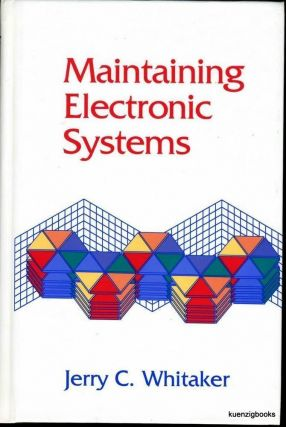 Maintaining Electronic Systems. Jerry C. Whitaker.