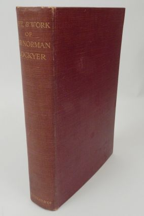 Life and Work of Sir Norman Lockyer. T. Mary Lockyer, Winifred L. Lockyer, Prof. H. Dingle.