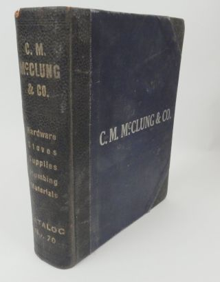Catalog Number 70 Our Samples Rooms on Paper C. M. McClung & Co. Exclusively Wholesale Hardware,...
