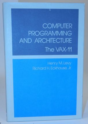 Computer Programming and Architecture the VAX-11. Henry M. Levy, Richard H. Jr Eckhouse
