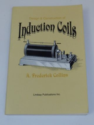 Design and Construction of Induction Coils. Frederick A. Collins