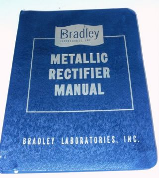 The Bradley Metallic Rectifier Manual. Inc Bradley Laboratories
