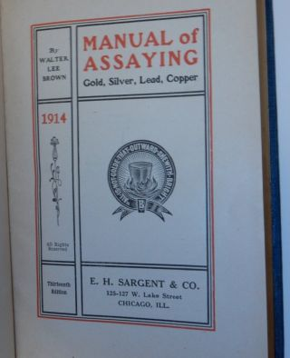 Manual of Assaying Gold, Silver, Lead, Copper ... Thirteenth edition. Walter Lee Brown