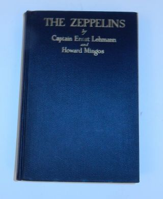 The Zeppelins : The Development of the Airship, with the Story of the Zeppelin Air Raids in the World War. Captain Ernst A. Lehmann, Howard Mingos.