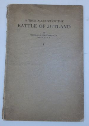 A True Account of the Battle of Jutland, May 31, 1916. Thomas G. Frothingham