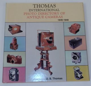 The Thomas International Photo Directory of Antique Cameras. Douglas B. Thomas