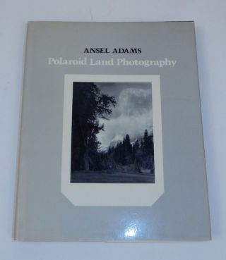Polaroid Land Photography. Ansel Adams, Robert Baker