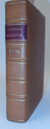 The Annual Register, or a View of the History, Politics, and Literature for the Year 1776 [ Volume 19 ]. no author.