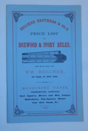 Belcher Prothers & Co.'s Price List of Boxwood & Ivory Rules ... for sale only by Wm. Belcher,...