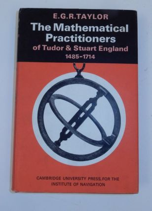 The Mathematical Practitioners of Tudor & Stuart England 1485-1714. E. G. R. Taylor