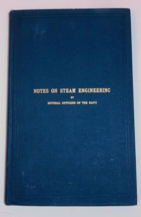 Notes on Steam Engineering Arranged for the use of officers of the Old Line of the Navy. Several Officers of the Navy, L. H. Chandler, R. S. Griffin, Cleland Davis.