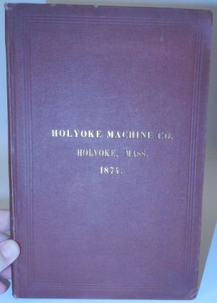 Holyoke Machine Co., Manufacturers of Turbine Water Wheels, Paper Makers' Machinery, Gearing,...