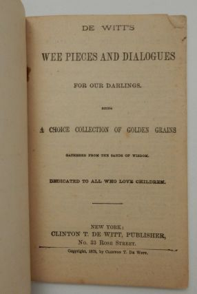 De Witt's wee pieces and dialogues for our darlings : being a choice collection of golden grains gathered from the sands of wisdom ... dedicated to all who love children