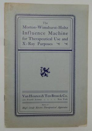 The Morton-Wimshurst-Holtz Influence Machine for Therapeutical Use and X-Ray Purposes. Van Houten & Ten Broeck Co.