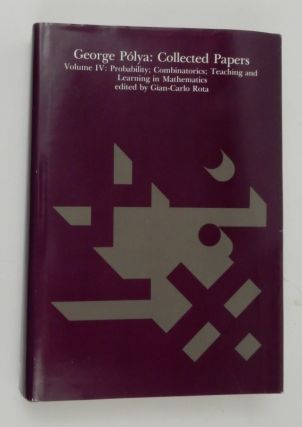 George Pólya Collected Papers Volume IV Probability ; Combinatorics ; Teaching and Learning in Mathematics. George Polya, Gian-Carlo Rota.