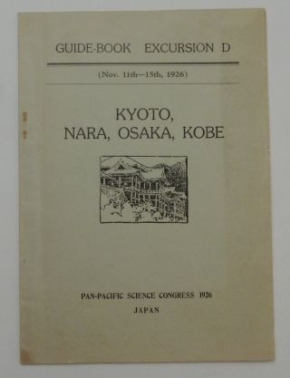 Kyoto, Nara, Osaka, Kobe : guide-book Excursion D, Nov. 11th-15th, 1926 [ front wrapper title ]. Pan-Pacific Science Congress.