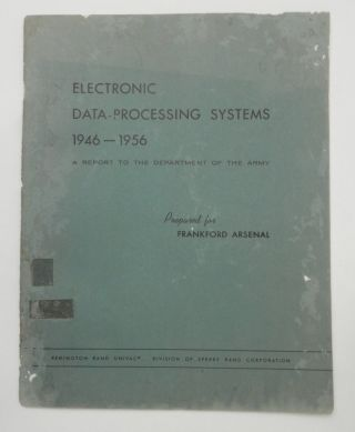 Electronic Data-Processing Systems 1946-1956 : A report to the Department of the Army Prepared...