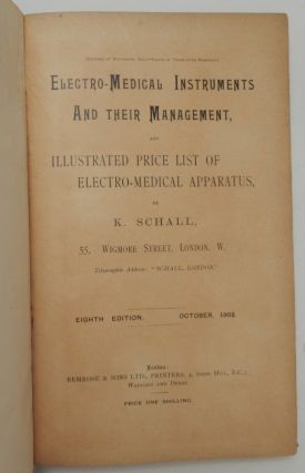 Electro-Medical Instruments and Their Management, And Illustrated Price List Of Electro-Medical Apparatus ... Eighth Edition October 1902