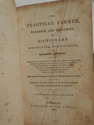 The Practical Farmer, Gardener and Housewife ; or, Dictionary of Agriculture, Horticulture, and Domestic Economy : Including Descriptions of the Most Improved Kinds of Live Stock, Their Proper Treatment, Diseases and Remedies - an Account of the Best Sorts of Fruits, with Instructions for the Management of Fruit Trees Generally; Together with Directions for the Culture of the Morus Multicaulis, for the Raising of Silk; Also, with Remarks on the Cultivation of Some Select Flowers and Ornamental Shrubs