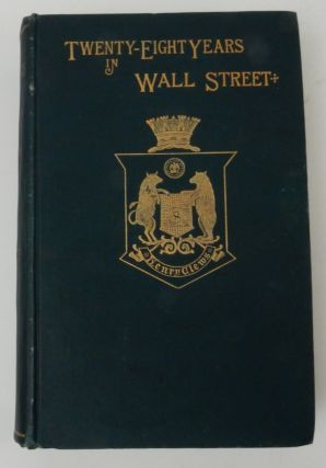 Twenty-eight Years in Wall Street, revised and enlarged by a resume of the past fifteen years, making a record of forty-three years in Wall Street. Henry Clews.